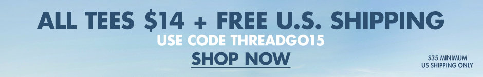 All tees $14 + free U.S. shipping. Use code THREADGO15 shop now $35 minimum US shipping only