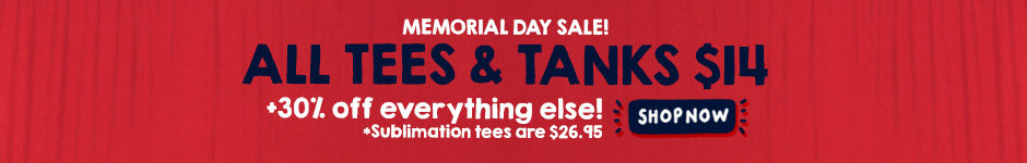 Memorial day sale! All tees & tanks $14 + 30% off everything else! Sublimation tees are $26.95 Shop now