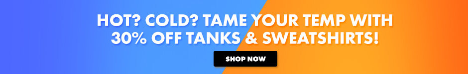 Hot? Cold? Tame your temp with 30% off tanks & sweatshirts! Shop now